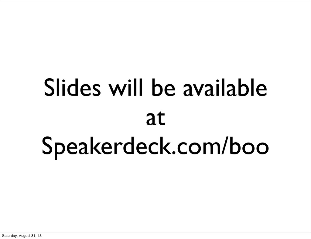 Slides will be available at Speakerdeck.com/boo...