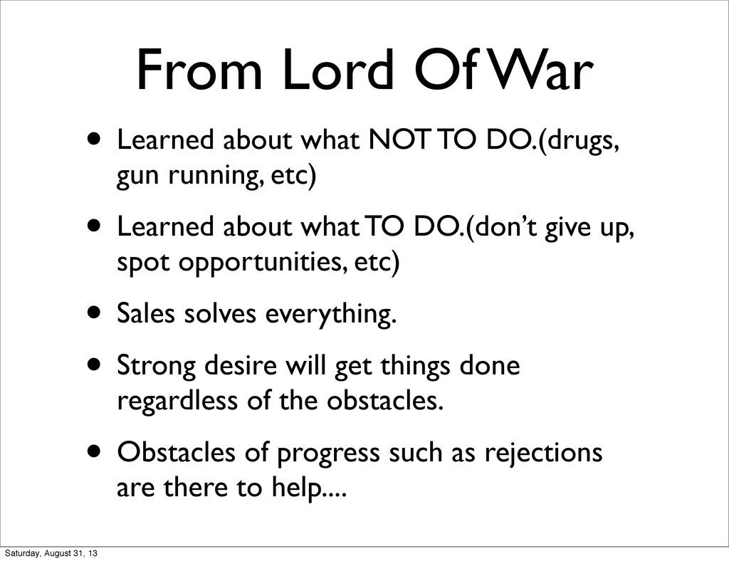 From Lord Of War • Learned about what NOT TO DO...