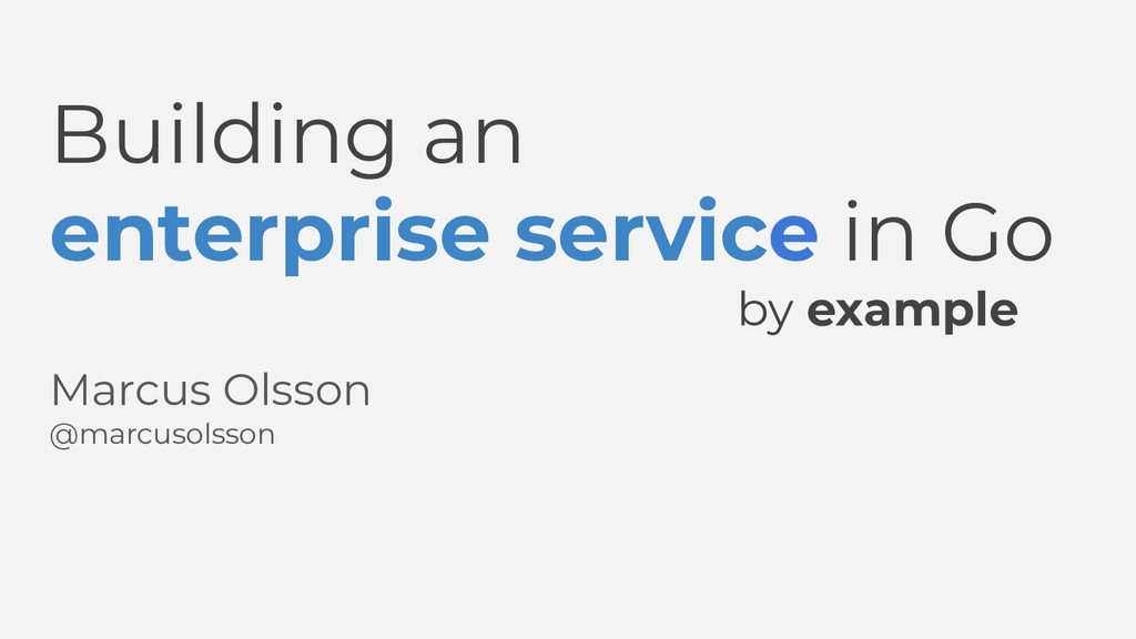 Building an enterprise service in Go by example...
