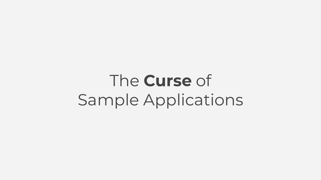 The Curse of Sample Applications
