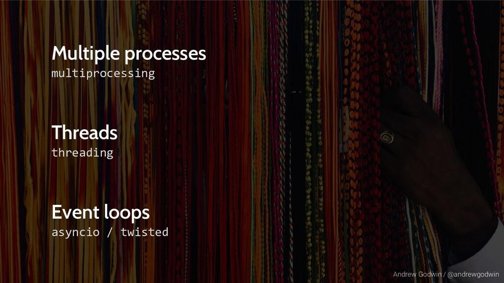 Andrew Godwin / @andrewgodwin Multiple processe...