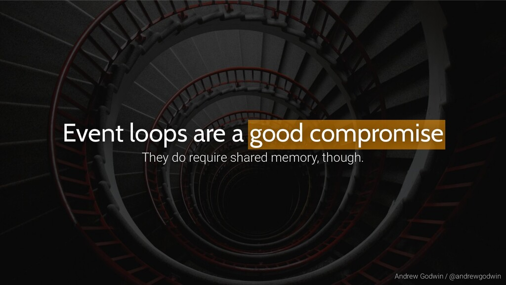 Andrew Godwin / @andrewgodwin Event loops are a...