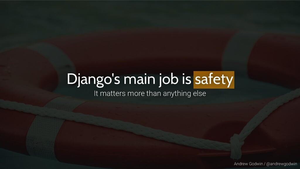 Andrew Godwin / @andrewgodwin Django's main job...
