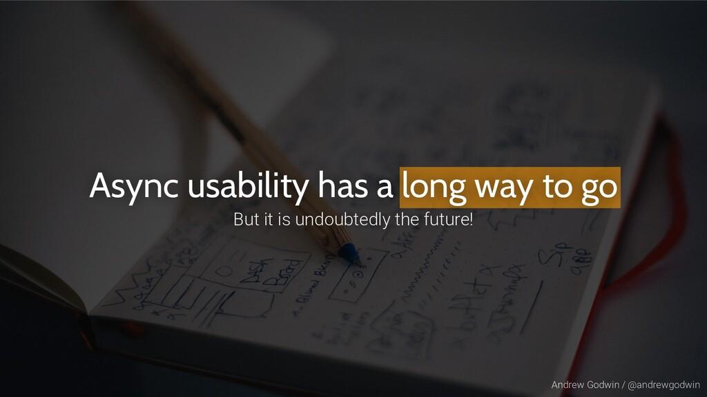 Andrew Godwin / @andrewgodwin Async usability h...