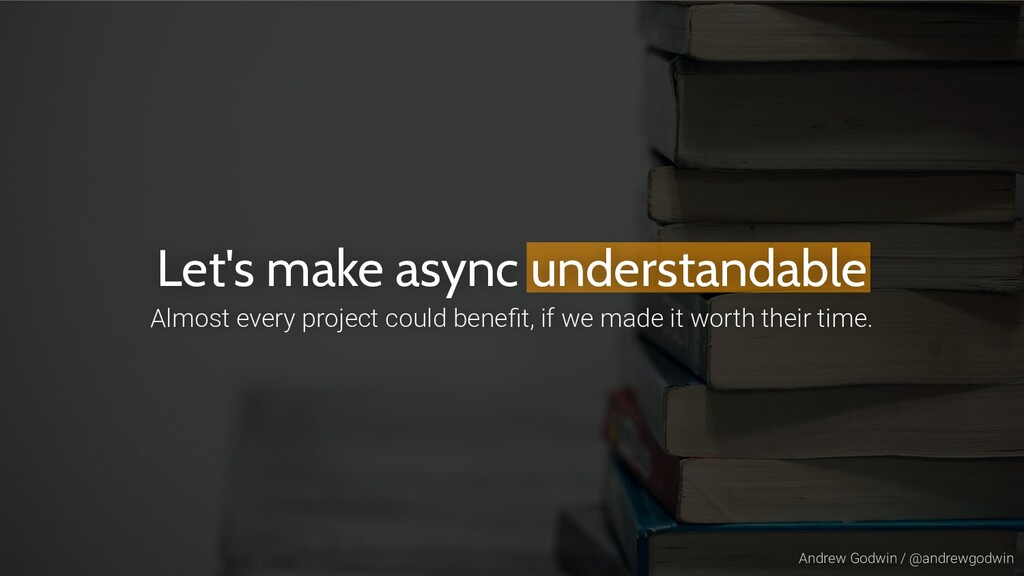 Andrew Godwin / @andrewgodwin Let's make async ...