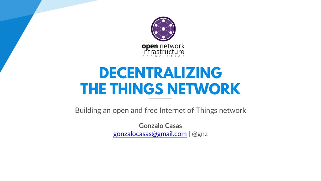 DECENTRALIZING THE THINGS NETWORK Building an o...