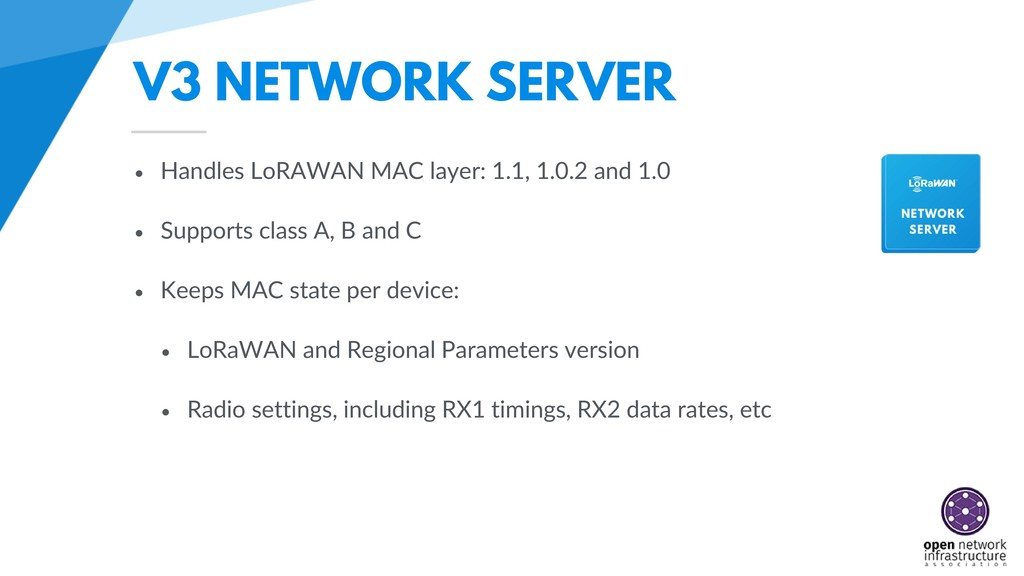 V3 NETWORK SERVER • Handles LoRAWAN MAC layer: ...