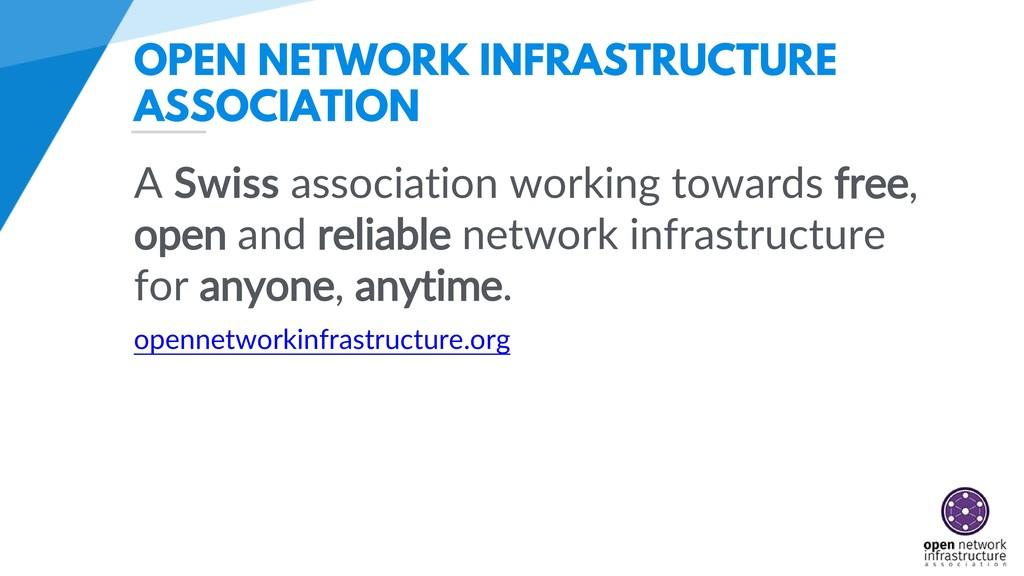 OPEN NETWORK INFRASTRUCTURE ASSOCIATION A Swiss...