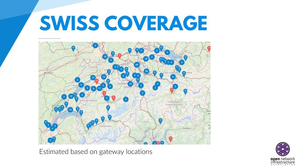 SWISS COVERAGE Estimated based on gateway locat...