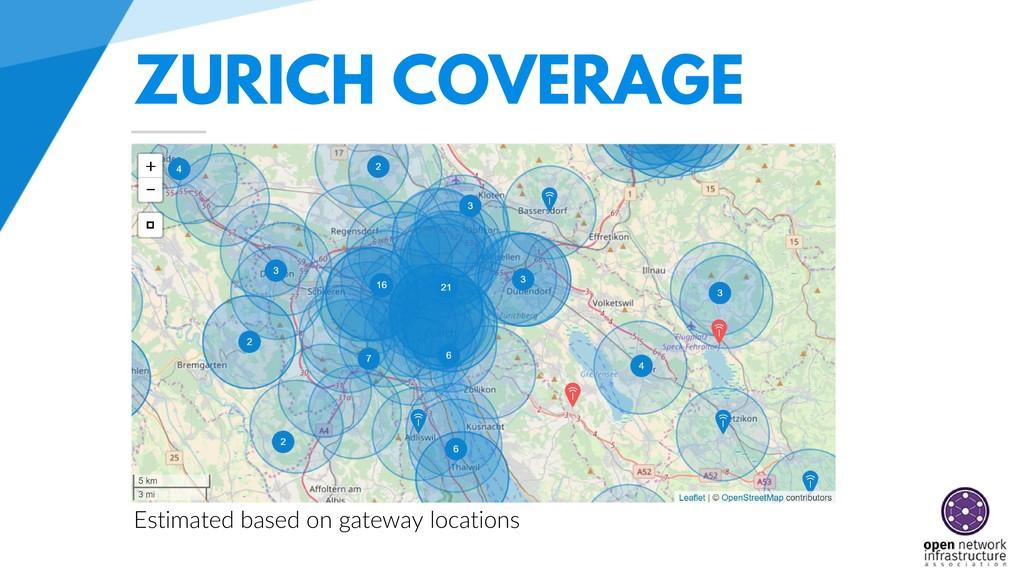 ZURICH COVERAGE Estimated based on gateway loca...