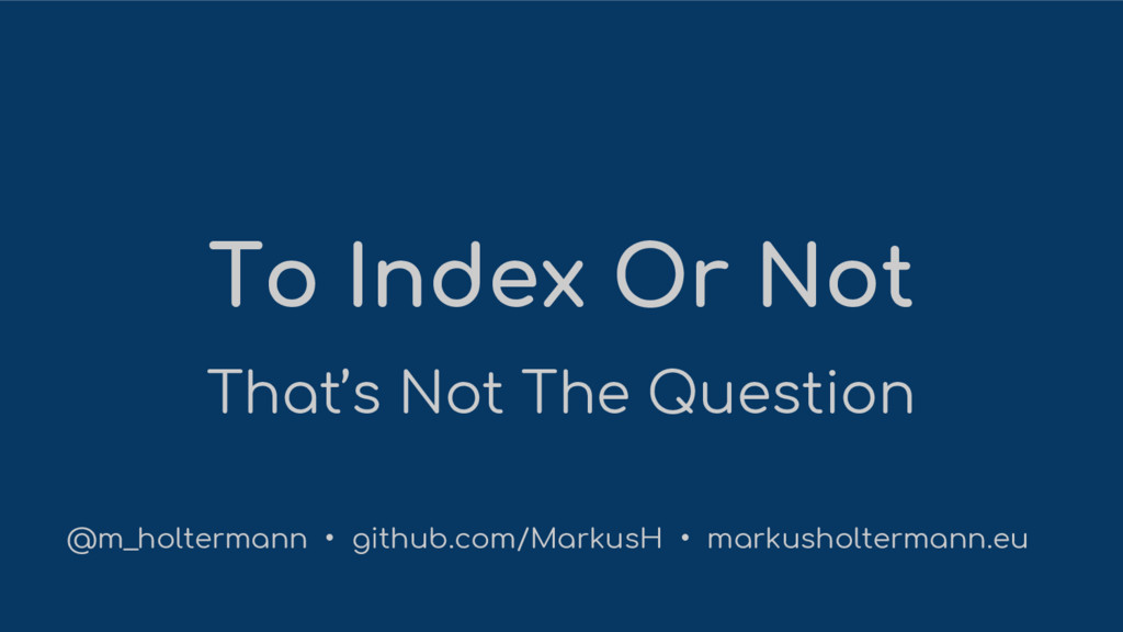 To Index Or Not That's Not The Question @m_holt...