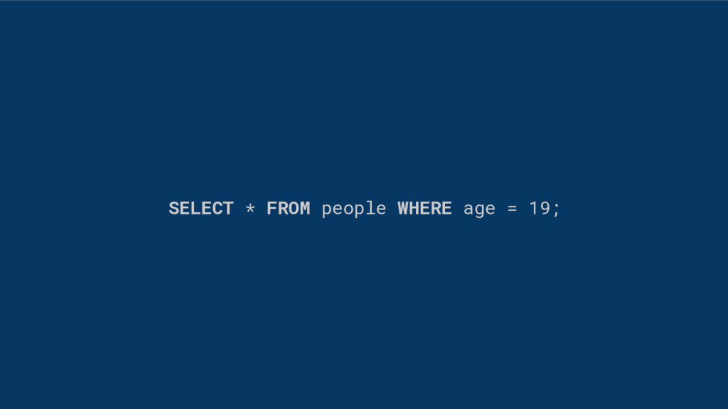 SELECT * FROM people WHERE age = 19;