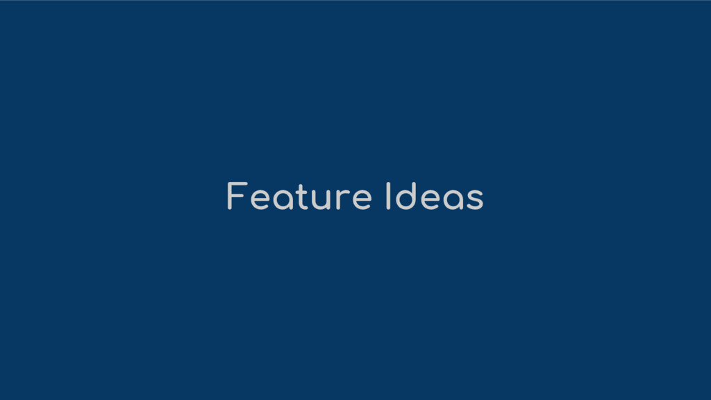 Feature Ideas