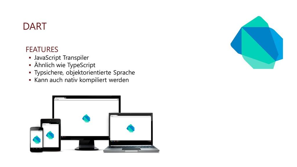 DART FEATURES ▪ JavaScript Transpiler ▪ Ähnlich...