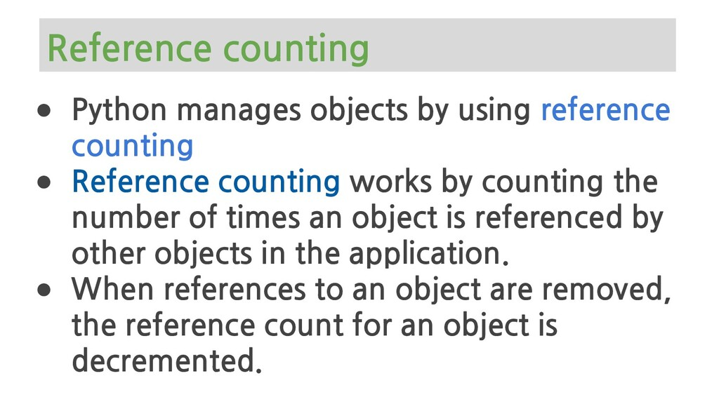 Reference counting ● Python manages objects by ...