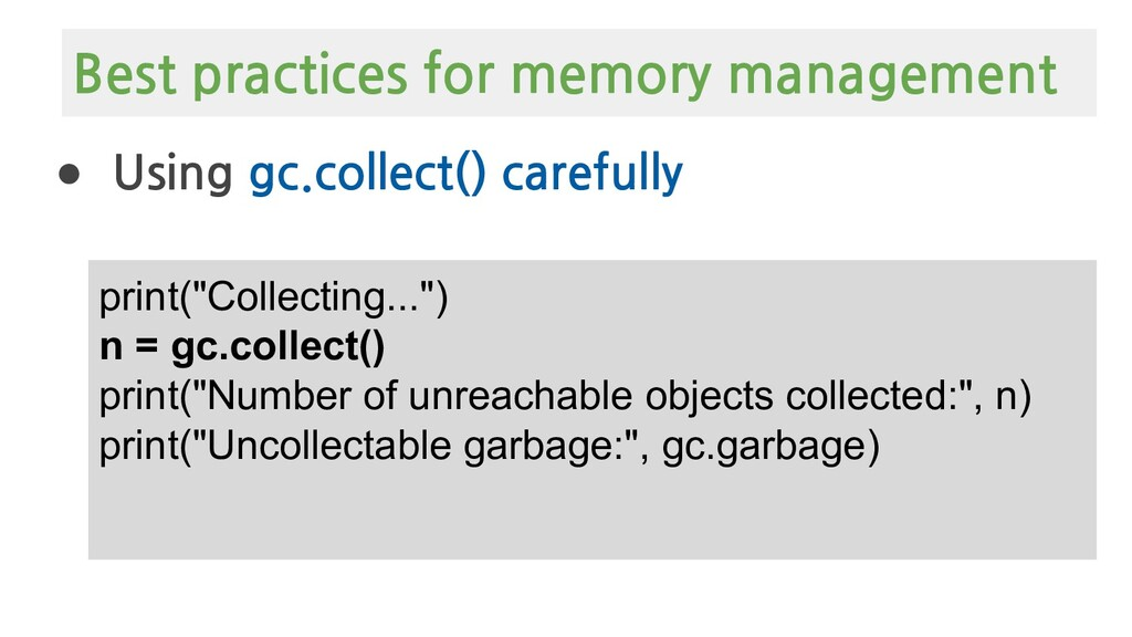 Best practices for memory management ● Using gc...