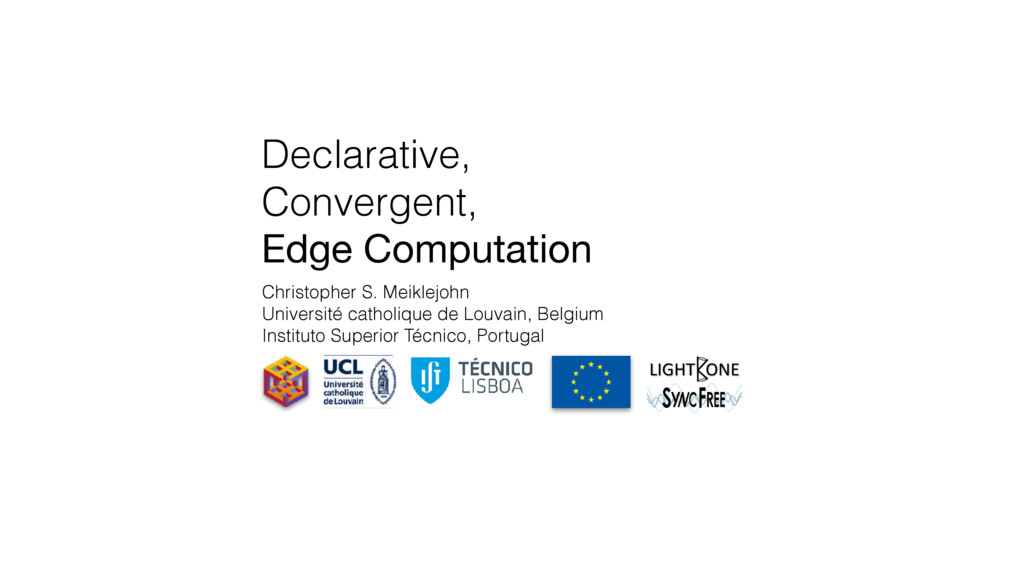 Declarative, Convergent, Edge Computation Chris...