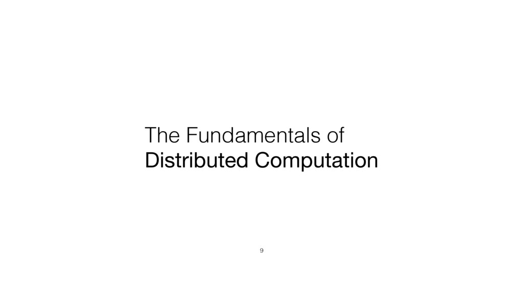The Fundamentals of Distributed Computation 9