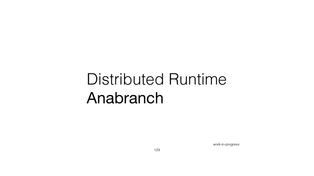 Distributed Runtime Anabranch 129 work-in-progr...