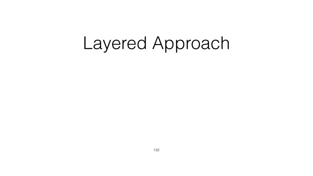 Layered Approach 132
