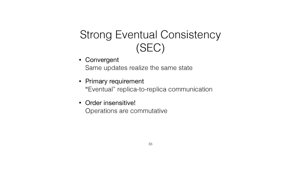 Strong Eventual Consistency (SEC) • Convergent...