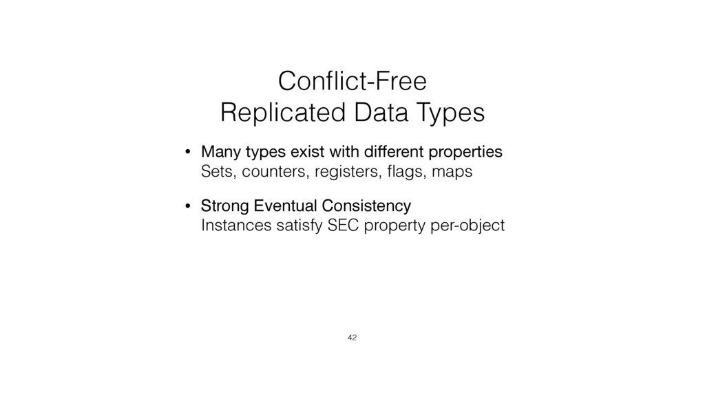 Conflict-Free  Replicated Data Types • Many typ...