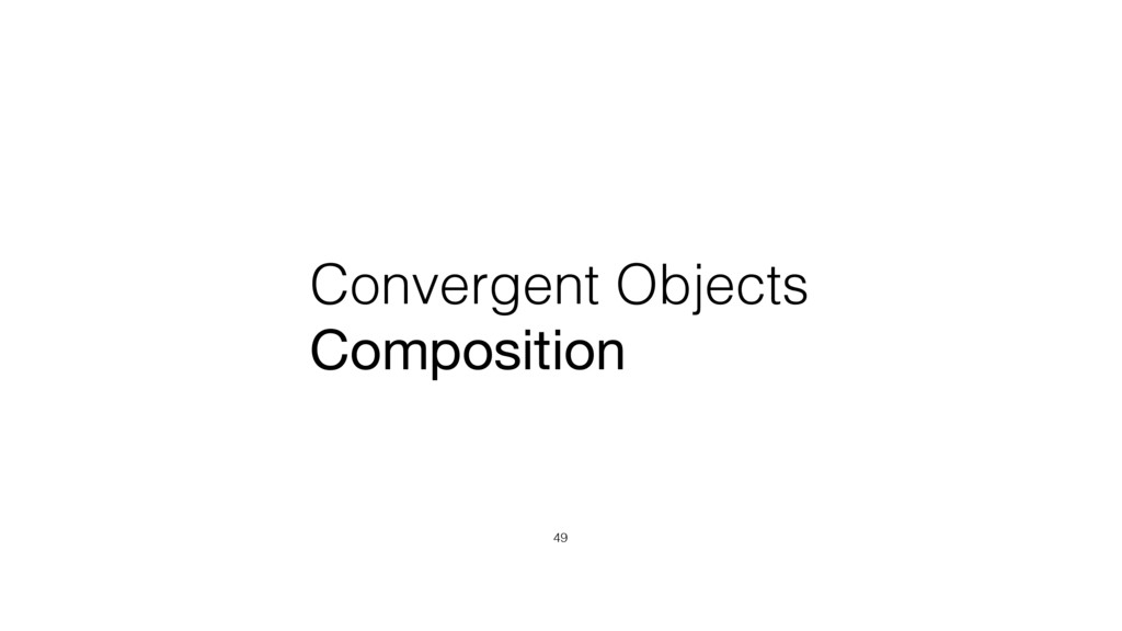 Convergent Objects Composition 49