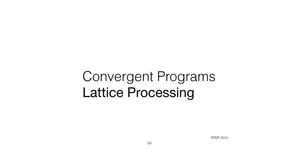 Convergent Programs Lattice Processing 59 PPDP ...