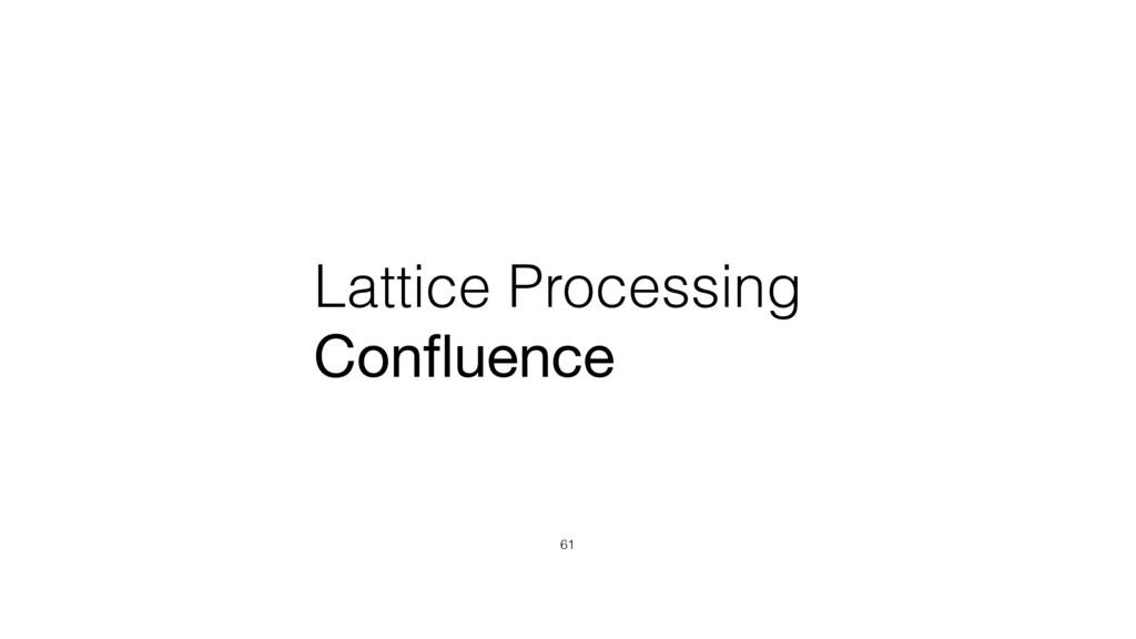 Lattice Processing Confluence 61