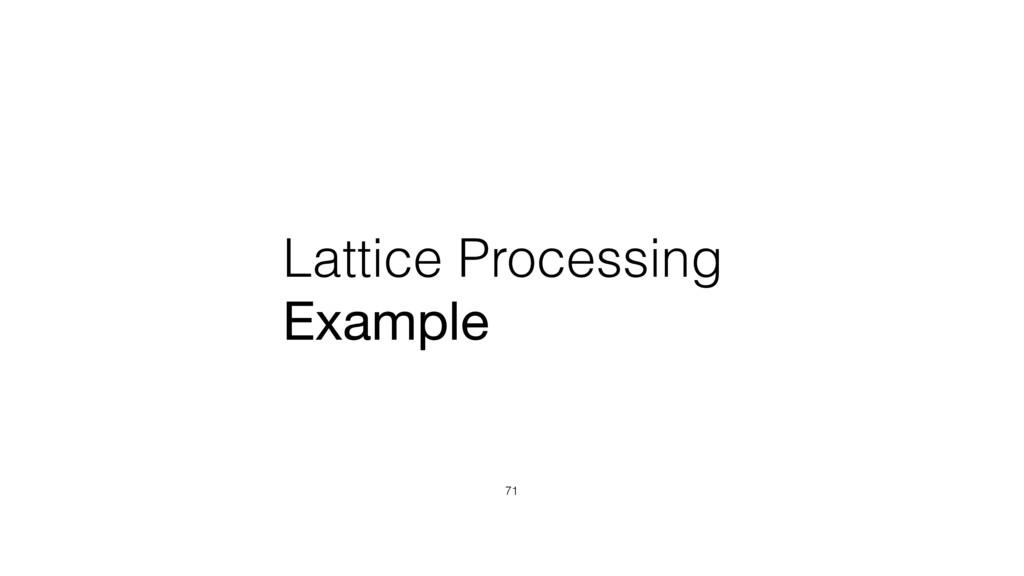 Lattice Processing Example 71