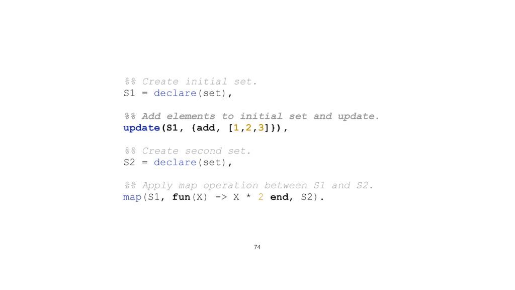 74 %% Create initial set. S1 = declare(set), %%...