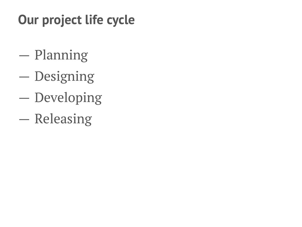 Our project life cycle — Planning — Designing —...