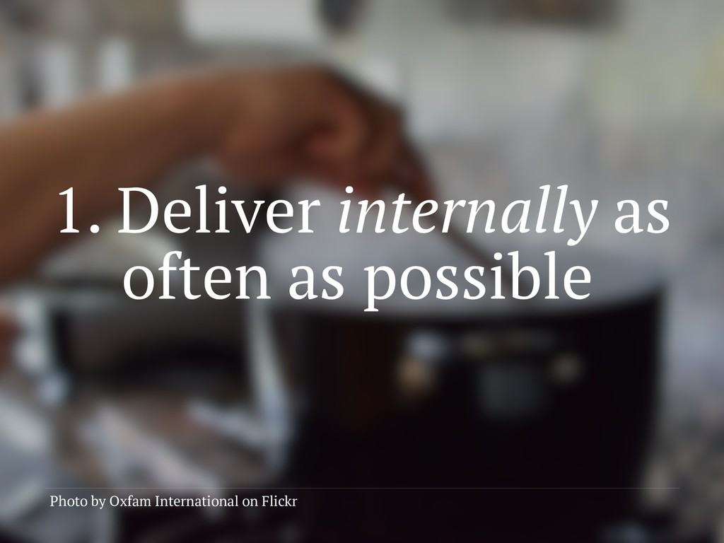 1. Deliver internally as often as possible Phot...