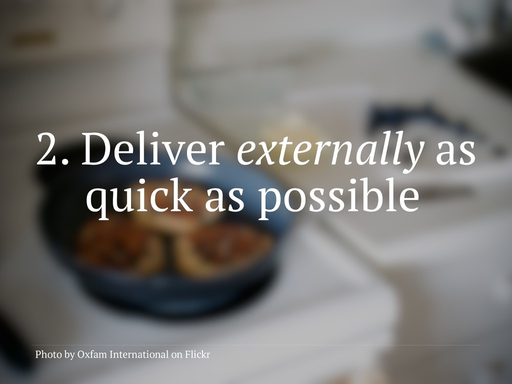 2. Deliver externally as quick as possible Phot...