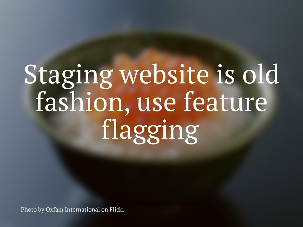 Staging website is old fashion, use feature fla...