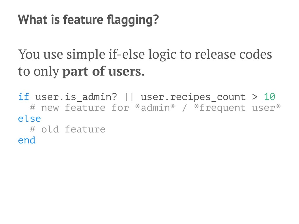 What is feature flagging? You use simple if-else...
