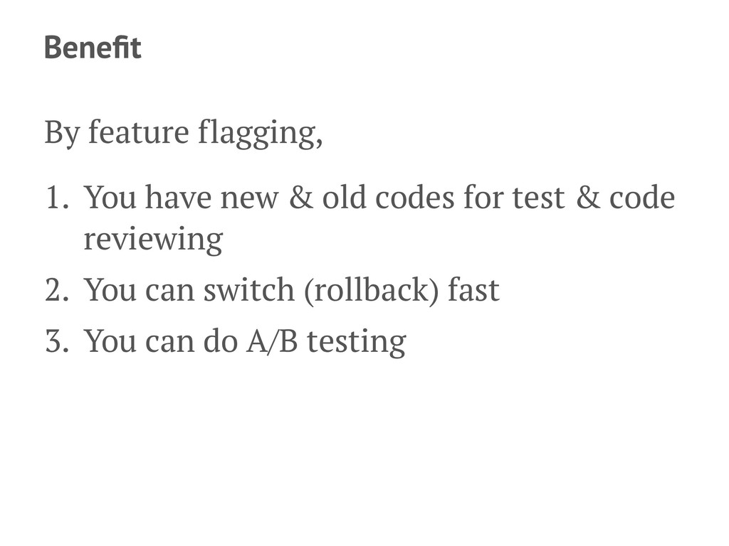 Benefit By feature flagging, 1. You have new & o...