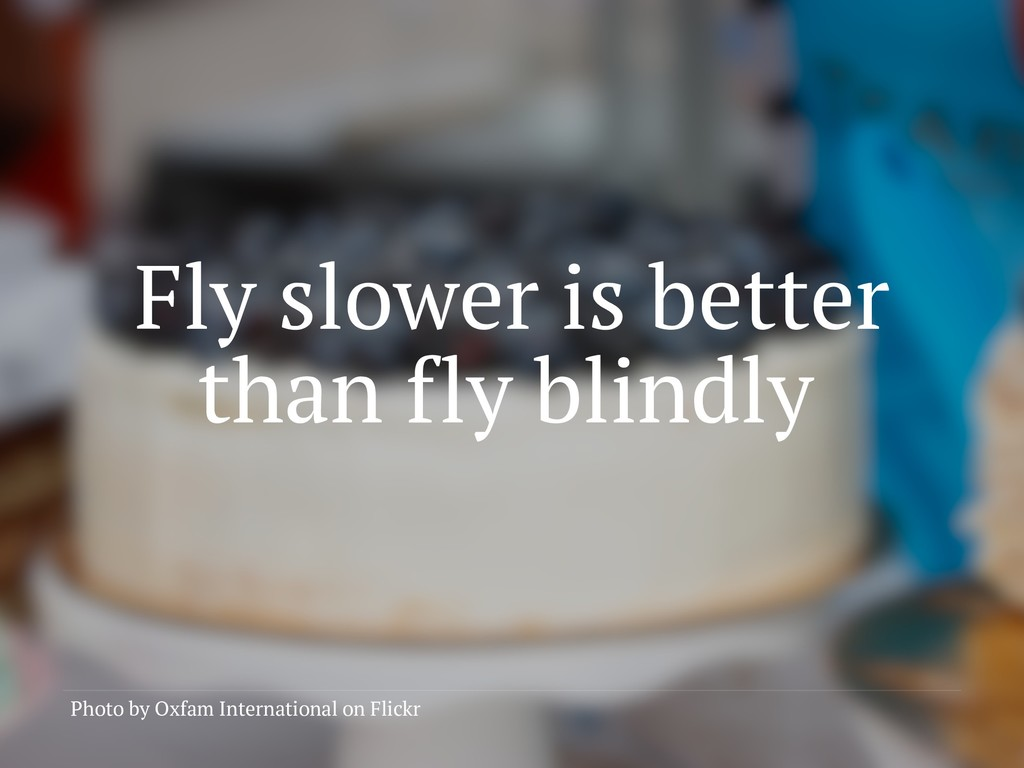 Fly slower is better than fly blindly Photo by ...