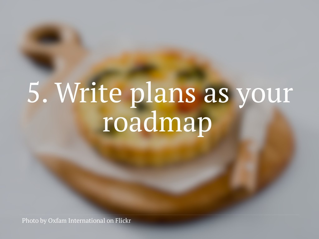5. Write plans as your roadmap Photo by Oxfam I...
