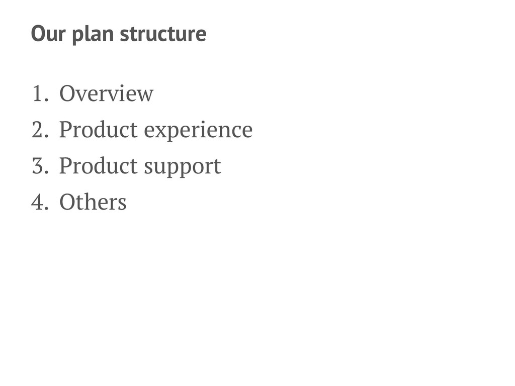 Our plan structure 1. Overview 2. Product exper...