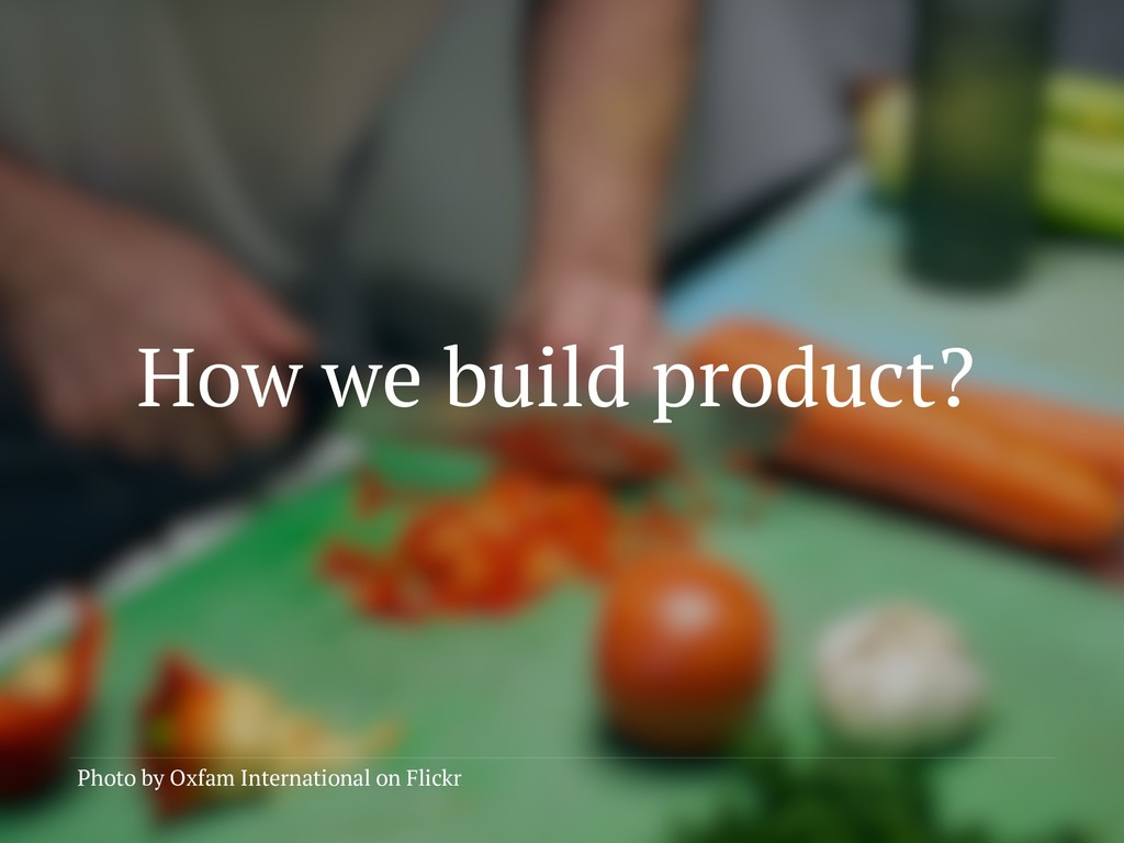 How we build product? Photo by Oxfam Internatio...