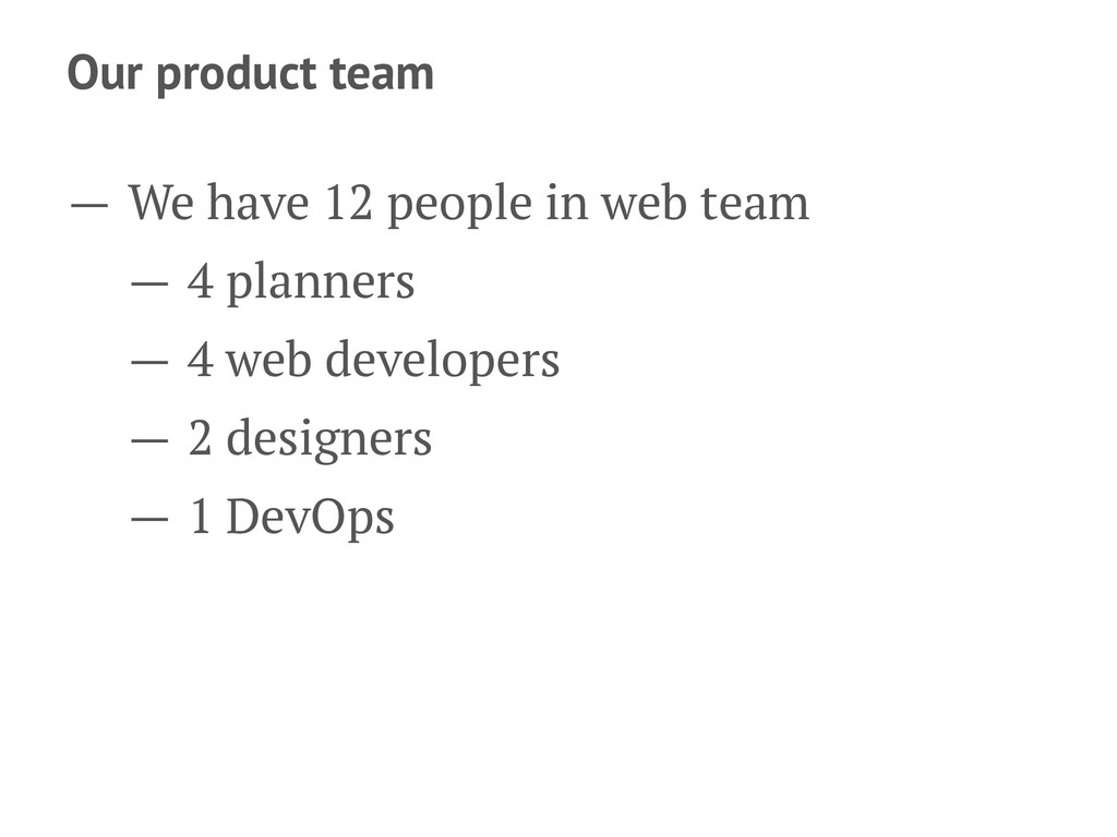 Our product team — We have 12 people in web tea...