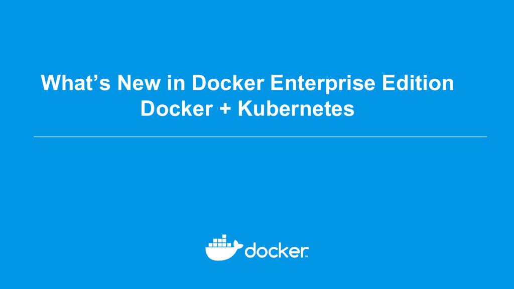 What's New in Docker Enterprise Edition Docker ...