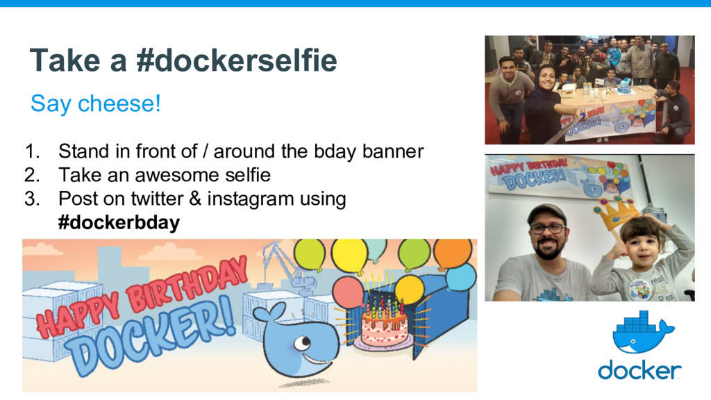 Take a #dockerselfie Say cheese! 1. Stand in fr...