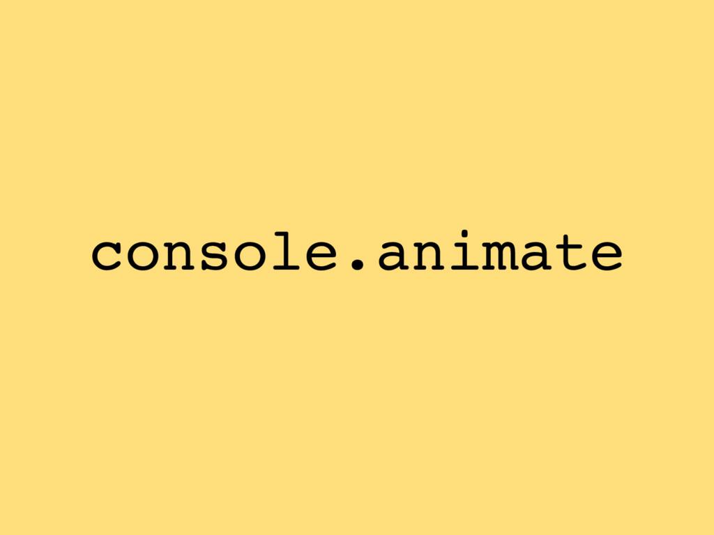 console.animate