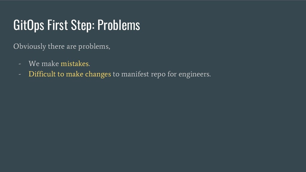GitOps First Step: Problems Obviously there are...