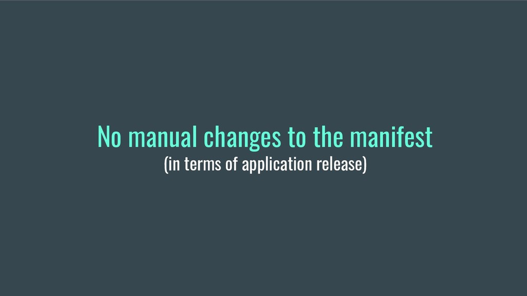 No manual changes to the manifest (in terms of ...