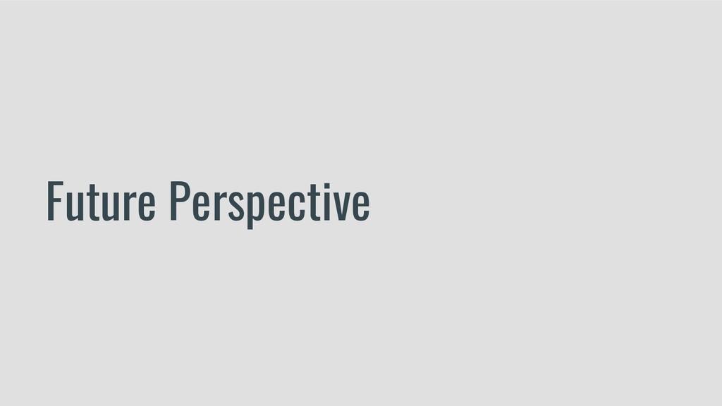 Future Perspective