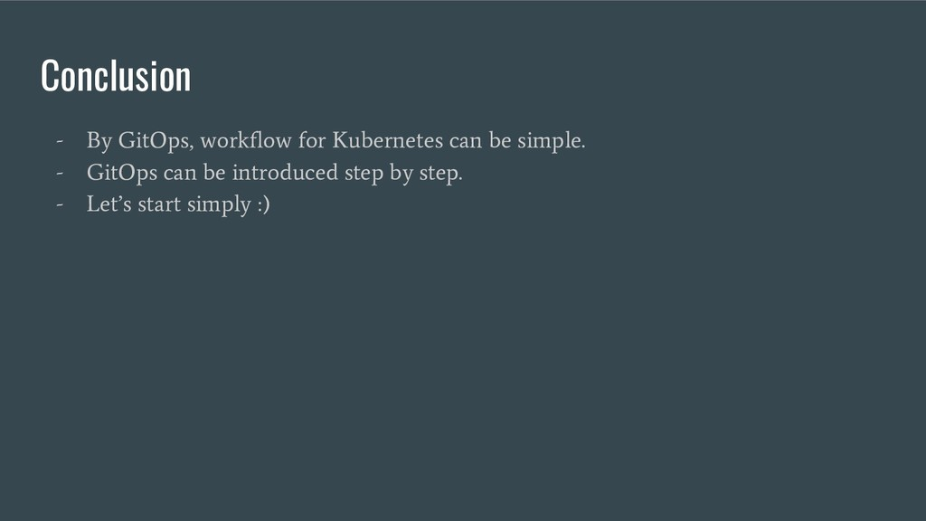 Conclusion - By GitOps, workflow for Kubernetes...