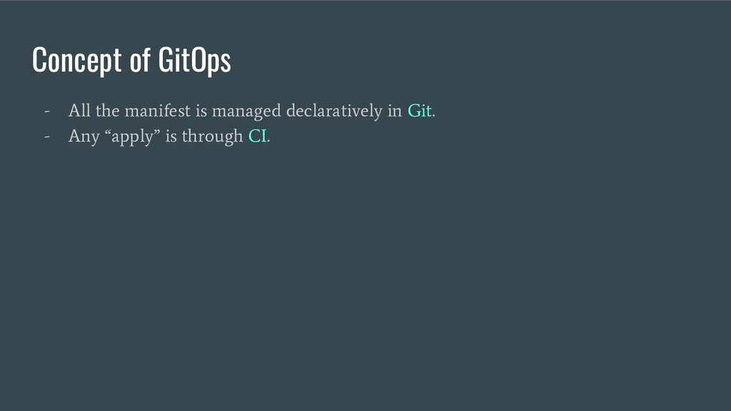 Concept of GitOps - All the manifest is managed...